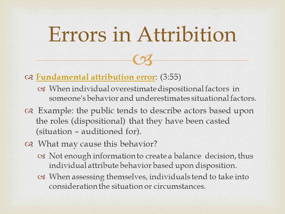   Fundamental attribution error : (3:55) Fundamental attribution error  When individual overestimate dispositional factors in someone's behavior an