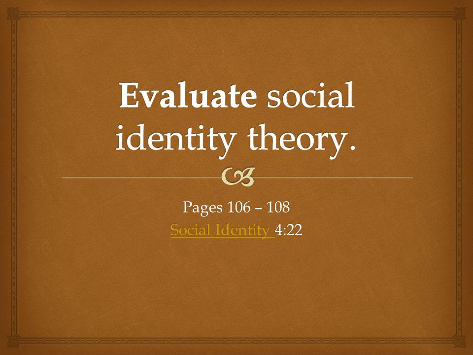 Pages 106 – 108 Social Identity Social Identity 4:22 Social Identity