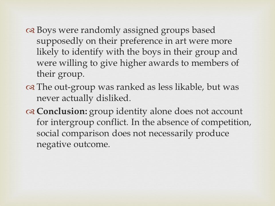  Boys were randomly assigned groups based supposedly on their preference in art were more likely to identify with the boys in their group and were wi