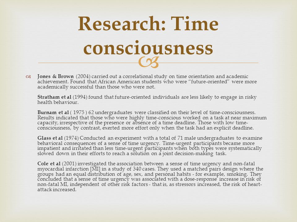   Jones & Brown (2004) carried out a correlational study on time orientation and academic achievement. Found that African American students who were