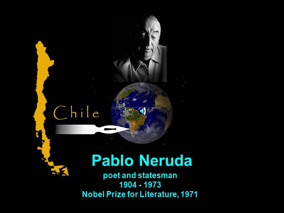 poet and statesman 1904 - 1973 Nobel Prize for Literature, 1971 C h i l e Pablo Neruda