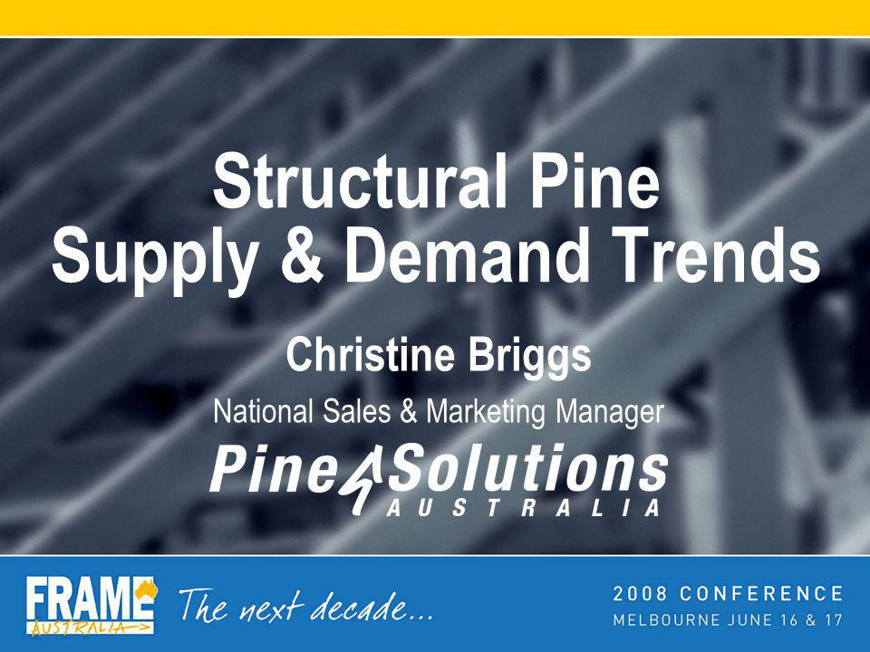 Structural Pine Supply & Demand Trends Christine Briggs National Sales & Marketing Manager