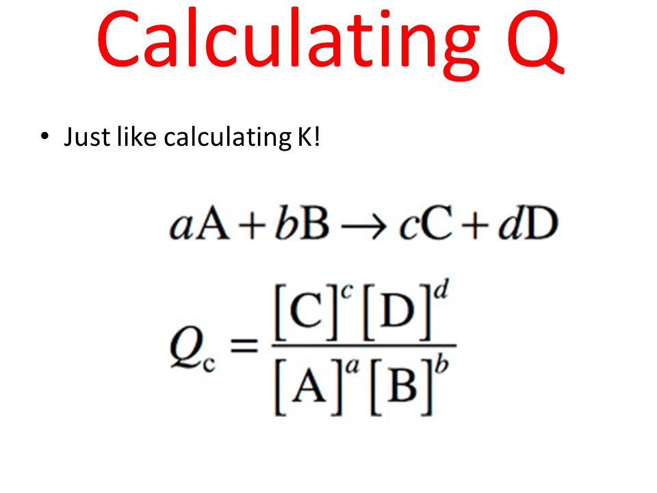 Just like calculating K! Calculating Q