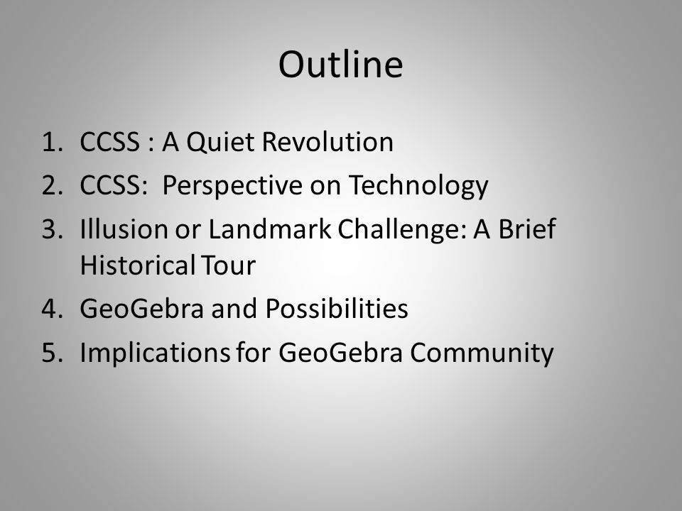GeoGebra and CCSS Content The emphasis on transformations at the high school level and number lines at the elementary level can be supported by GeoGebra.