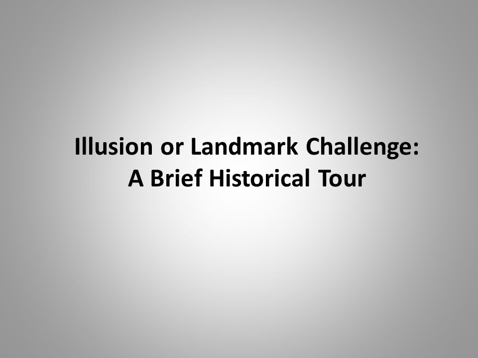 Illusion or Landmark Challenge: A Brief Historical Tour