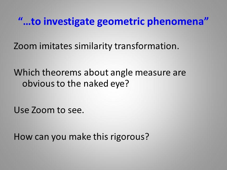 …to investigate geometric phenomena Zoom imitates similarity transformation.