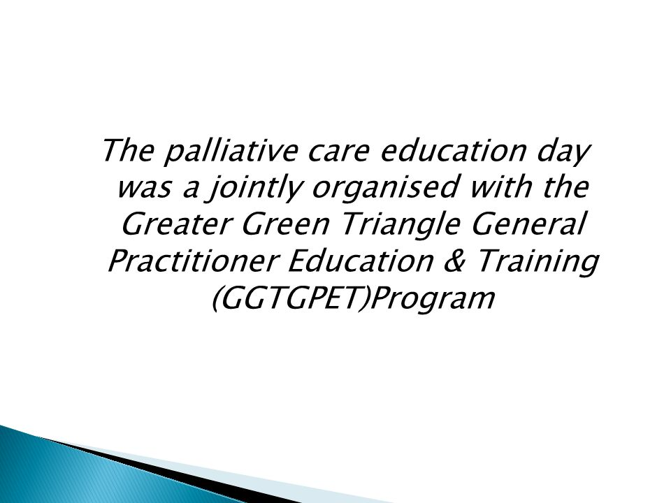 The palliative care education day was a jointly organised with the Greater Green Triangle General Practitioner Education & Training (GGTGPET)Program