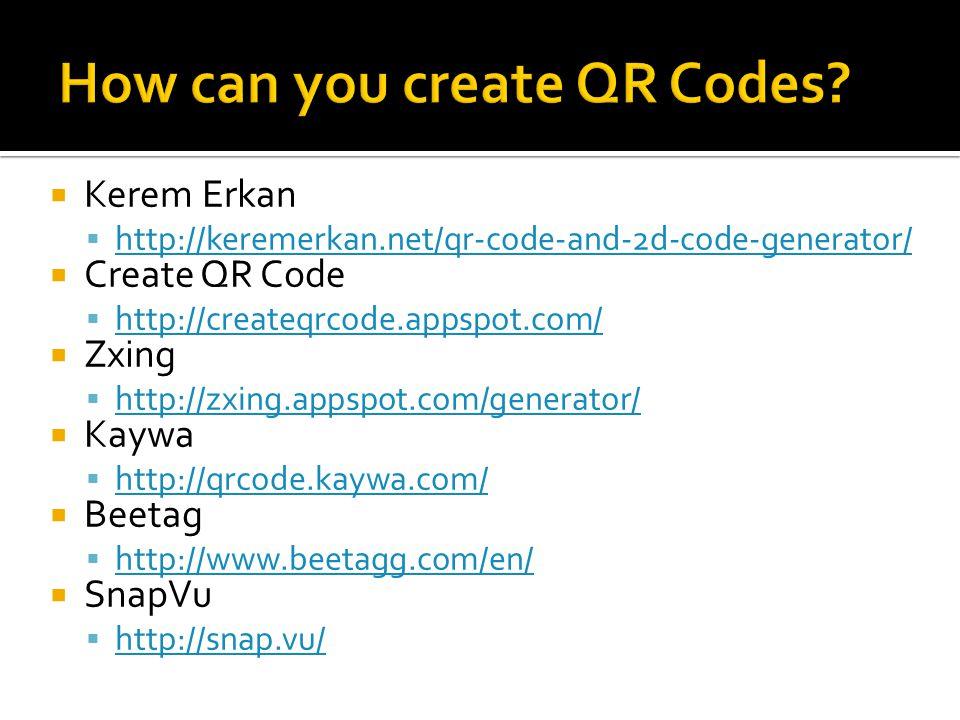  Kerem Erkan  http://keremerkan.net/qr-code-and-2d-code-generator/ http://keremerkan.net/qr-code-and-2d-code-generator/  Create QR Code  http://createqrcode.appspot.com/ http://createqrcode.appspot.com/  Zxing  http://zxing.appspot.com/generator/ http://zxing.appspot.com/generator/  Kaywa  http://qrcode.kaywa.com/ http://qrcode.kaywa.com/  Beetag  http://www.beetagg.com/en/ http://www.beetagg.com/en/  SnapVu  http://snap.vu/ http://snap.vu/