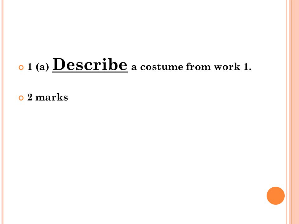 1 (a) Describe a costume from work 1. 2 marks