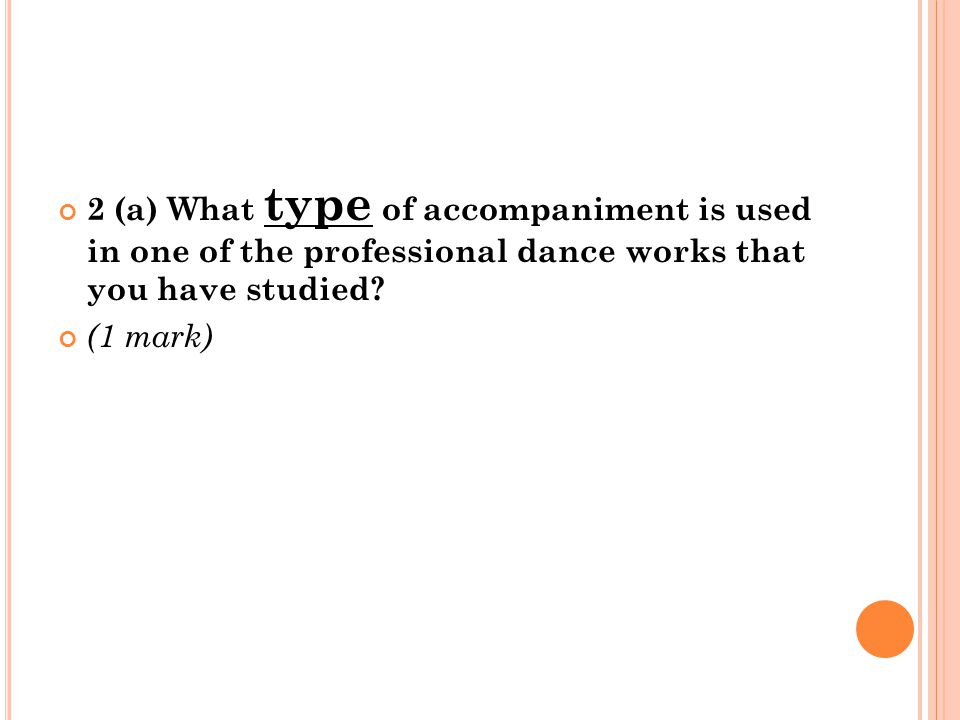2 (b) Give an example from the work that shows a relationship between the dance and the accompaniment.