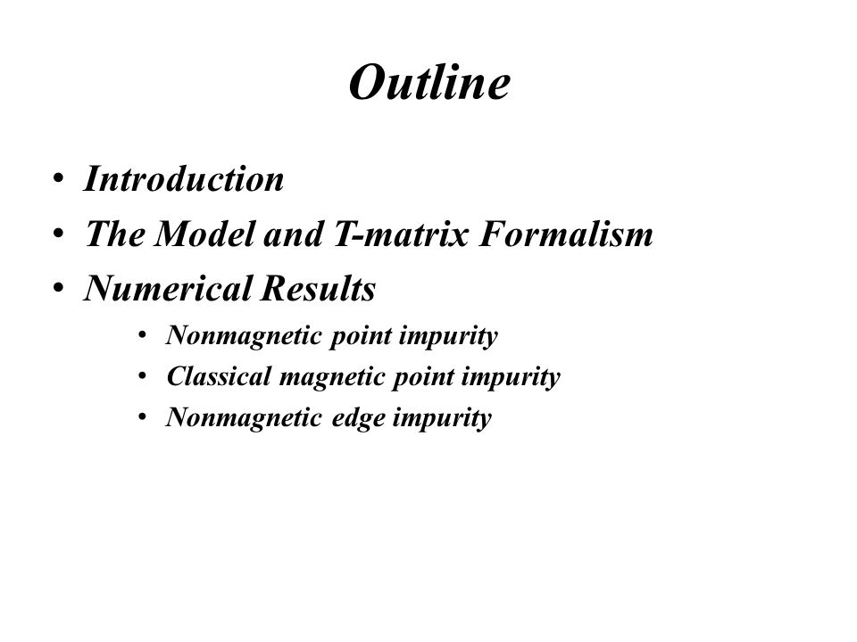 Outline Introduction The Model and T-matrix Formalism Numerical Results Nonmagnetic point impurity Classical magnetic point impurity Nonmagnetic edge impurity