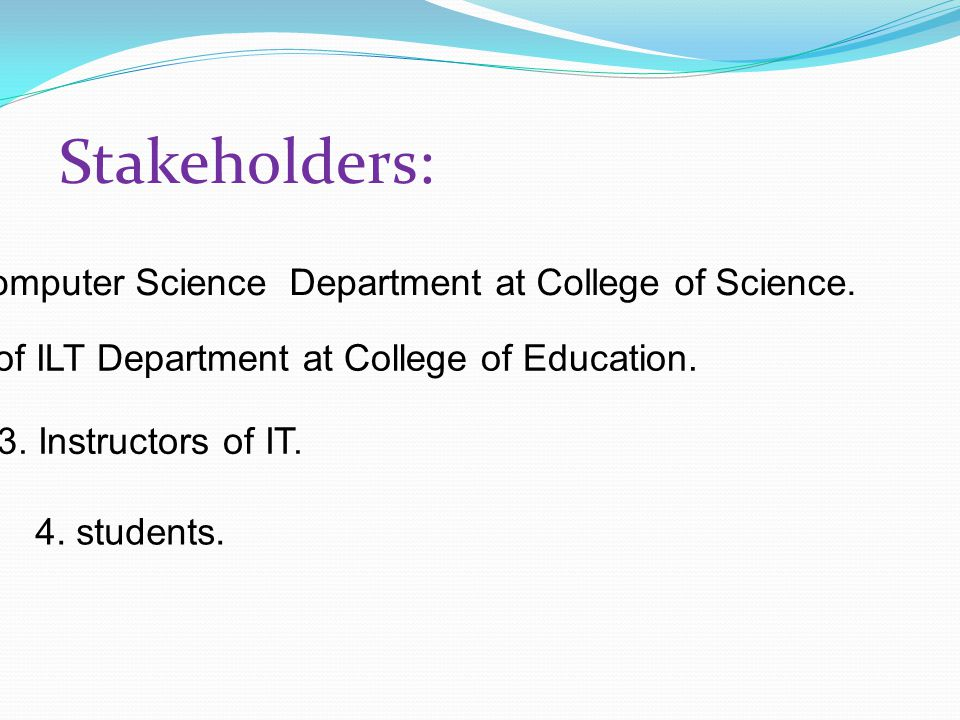 Stakeholders: 1. Head of Computer Science Department at College of Science.