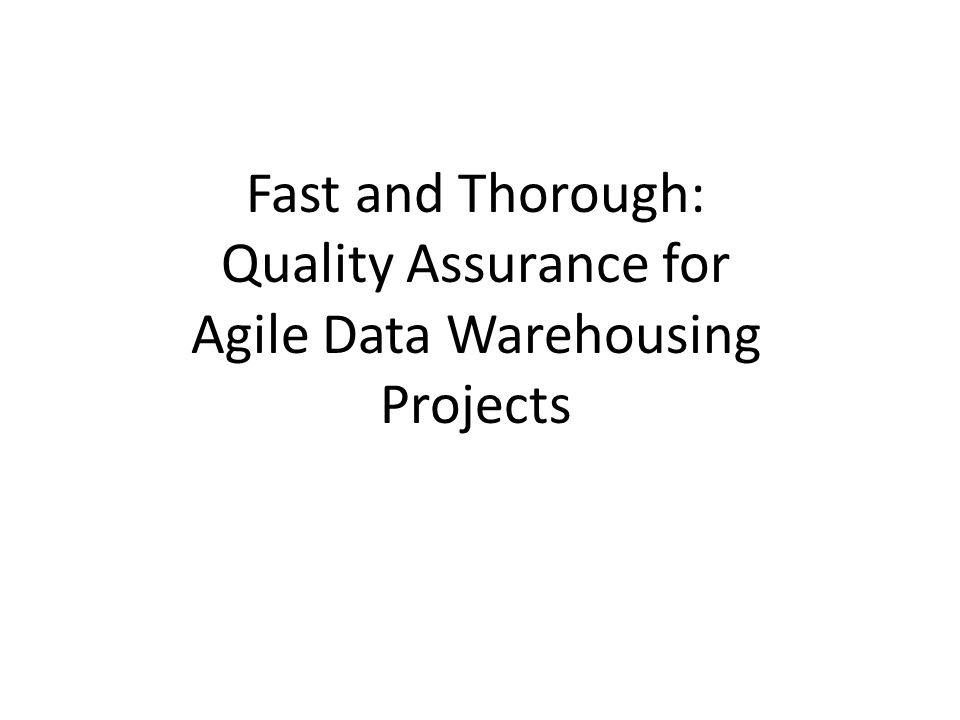 Fast and Thorough: Quality Assurance for Agile Data Warehousing Projects