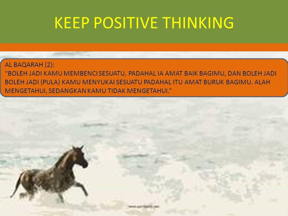 KEEP POSITIVE THINKING AL BAQARAH (2): BOLEH JADI KAMU MEMBENCI SESUATU, PADAHAL IA AMAT BAIK BAGIMU, DAN BOLEH JADI BOLEH JADI (PULA) KAMU MENYUKAI SESUATU PADAHAL ITU AMAT BURUK BAGIMU.