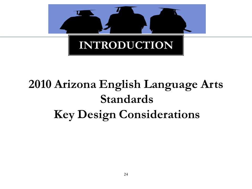 2010 Arizona English Language Arts Standards Key Design Considerations INTRODUCTION 24