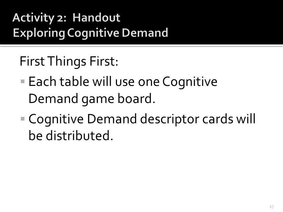 First Things First:  Each table will use one Cognitive Demand game board.