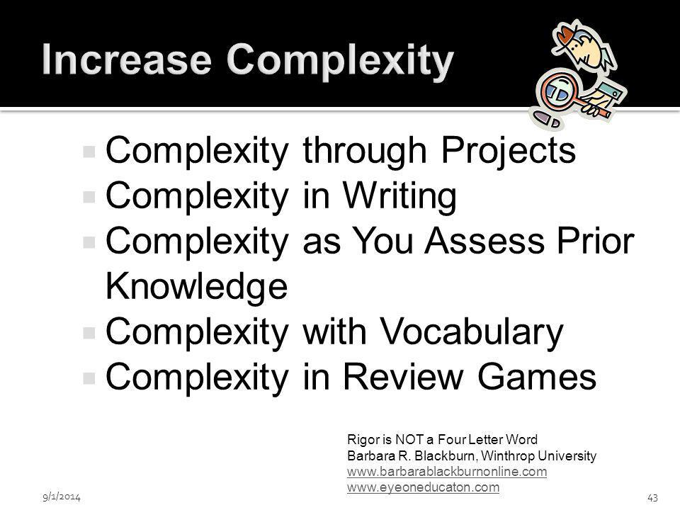  Complexity through Projects  Complexity in Writing  Complexity as You Assess Prior Knowledge  Complexity with Vocabulary  Complexity in Review Games Rigor is NOT a Four Letter Word Barbara R.