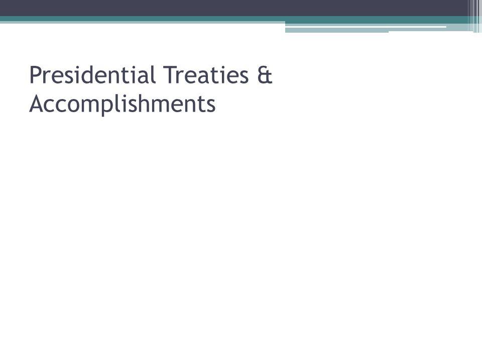 Presidential Treaties & Accomplishments