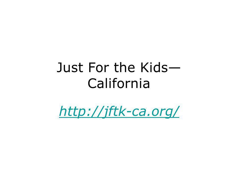 Just For the Kids— California http://jftk-ca.org/