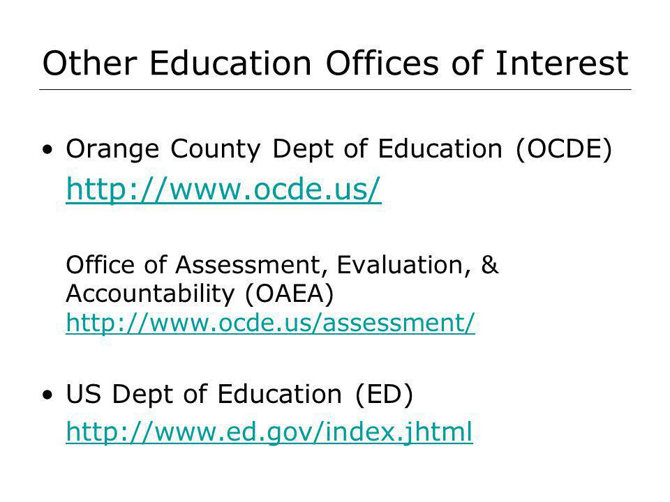 Other Education Offices of Interest Orange County Dept of Education (OCDE)   Office of Assessment, Evaluation, & Accountability (OAEA)     US Dept of Education (ED)