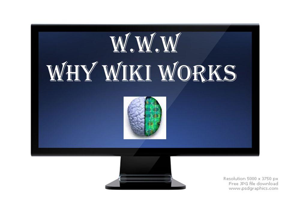 W.W.W Why Wiki Works