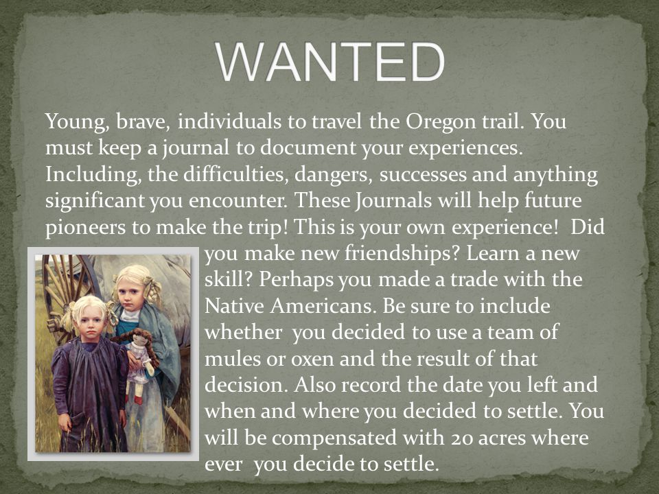 Young, brave, individuals to travel the Oregon trail.