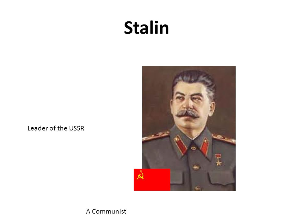 Stalin Leader of the USSR A Communist