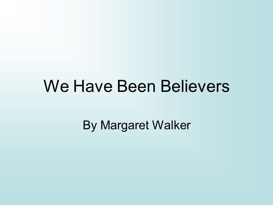 We Have Been Believers By Margaret Walker