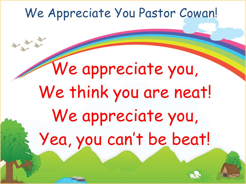 We Appreciate You Pastor Cowan. We appreciate you, We think you are neat.