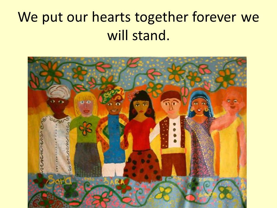 We put our hearts together forever we will stand.