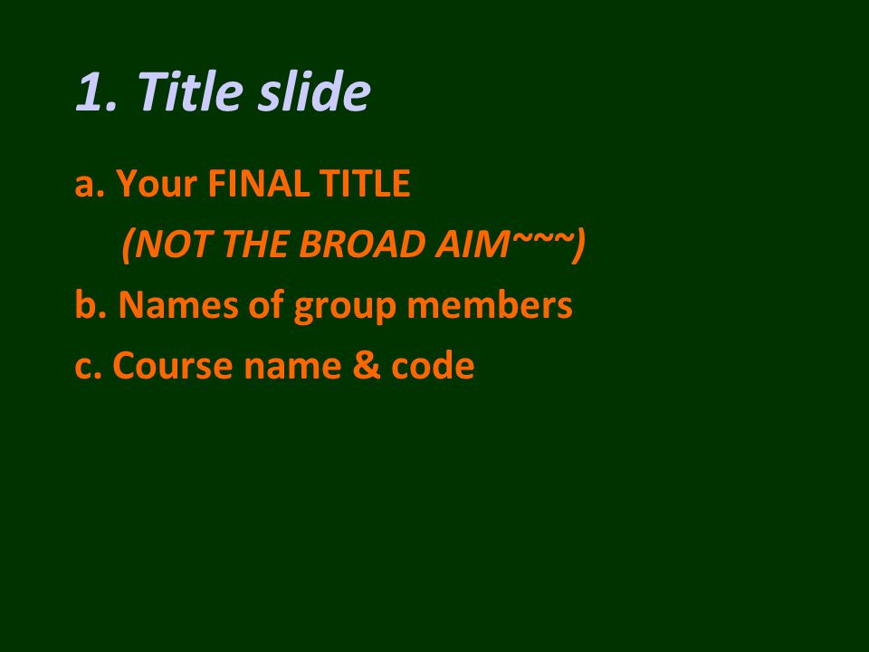 a. Your FINAL TITLE (NOT THE BROAD AIM~~~) b. Names of group members c.
