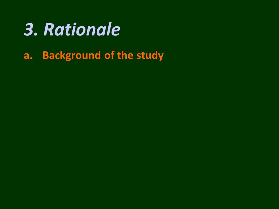 a.Background of the study 3. Rationale