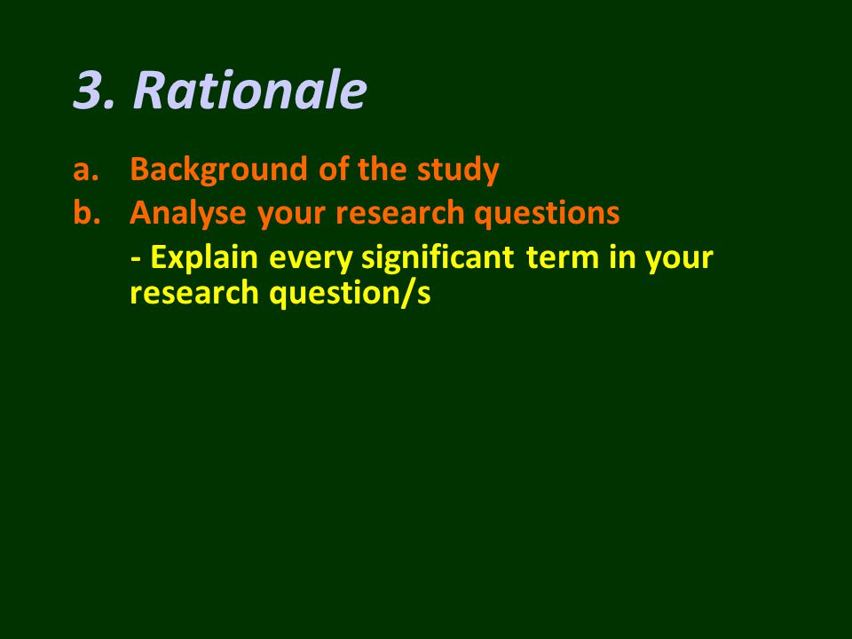 a.Background of the study b.Analyse your research questions - Explain every significant term in your research question/s 3.