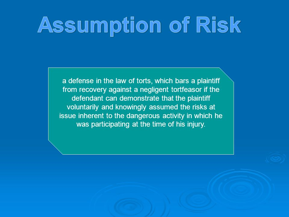 a defense in the law of torts, which bars a plaintiff from recovery against a negligent tortfeasor if the defendant can demonstrate that the plaintiff voluntarily and knowingly assumed the risks at issue inherent to the dangerous activity in which he was participating at the time of his injury.