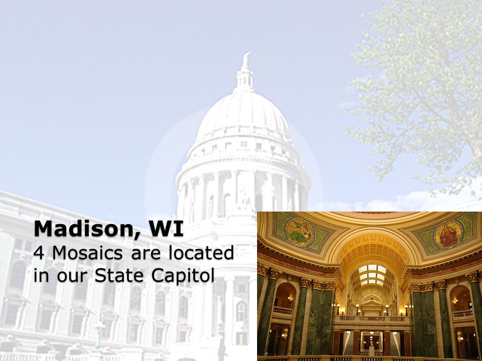 Madison, WI 4 Mosaics are located in our State Capitol
