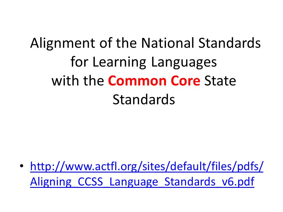 Alignment of the National Standards for Learning Languages with the Common Core State Standards   Aligning_CCSS_Language_Standards_v6.pdf   Aligning_CCSS_Language_Standards_v6.pdf