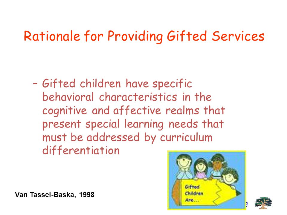 Branch Consulting Rationale for Providing Gifted Services –Gifted children have specific behavioral characteristics in the cognitive and affective rea