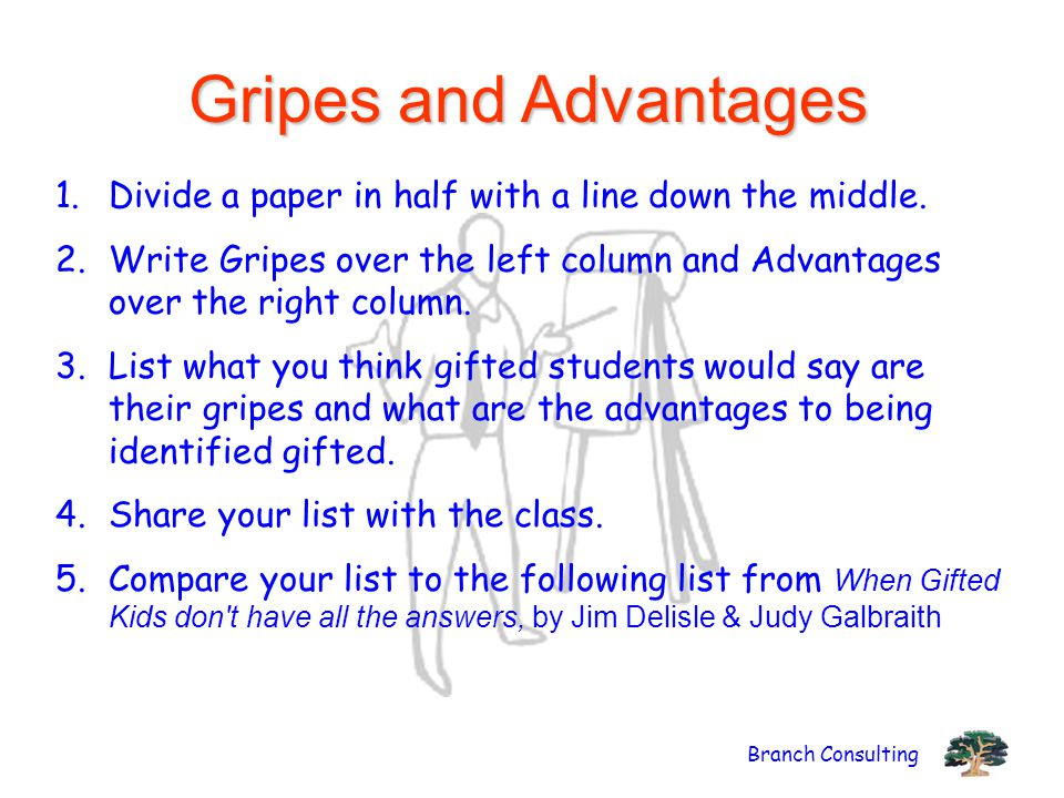Branch Consulting Gripes and Advantages 1.Divide a paper in half with a line down the middle. 2.Write Gripes over the left column and Advantages over