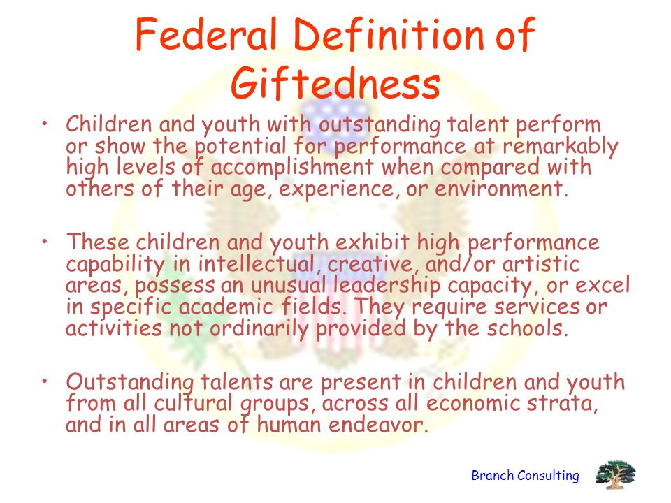 Branch Consulting Children and youth with outstanding talent perform or show the potential for performance at remarkably high levels of accomplishment