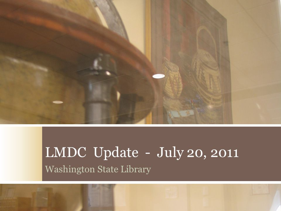 LMDC Update - July 20, 2011 Washington State Library