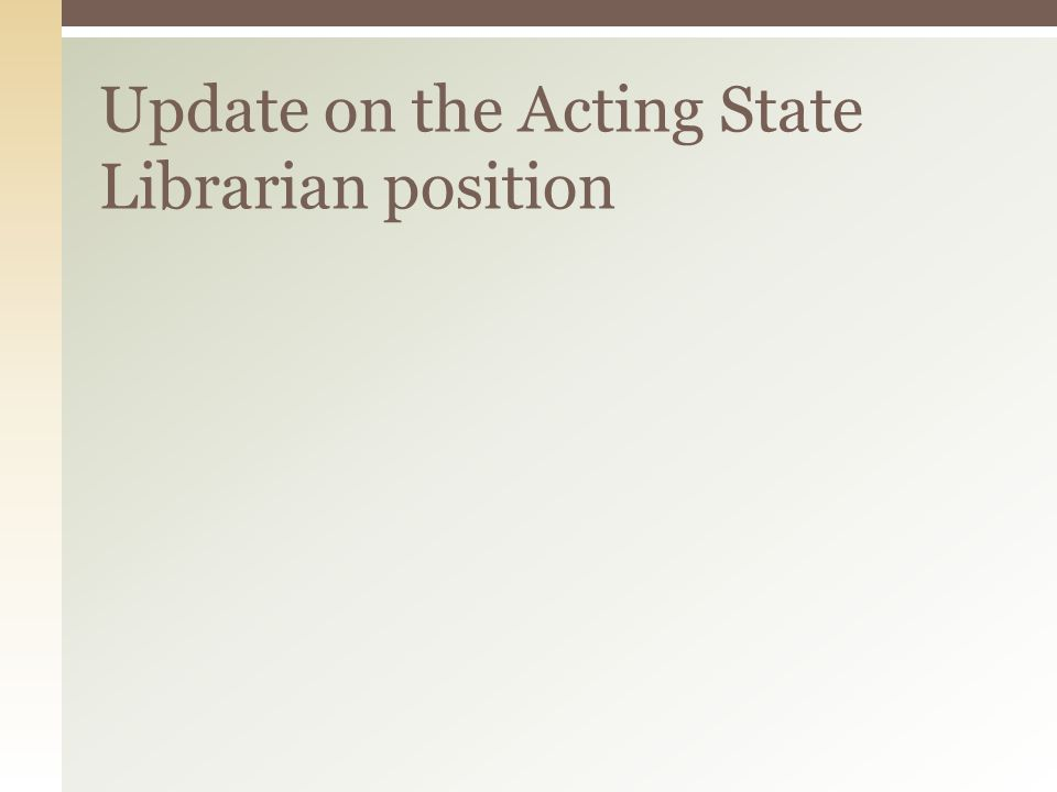 Update on the Acting State Librarian position