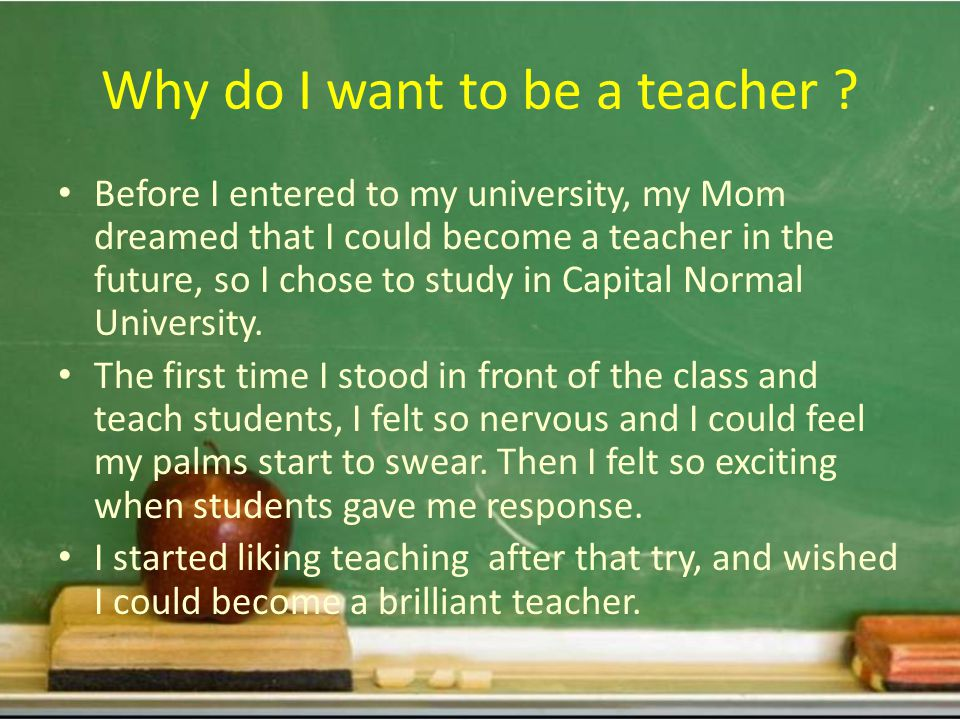 I think if I give up teaching one day, the only reason for that should be that I cannot teach well !