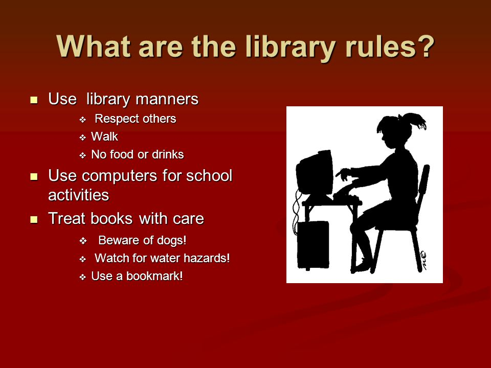 What are the library rules? Use library manners Use library manners  Respect others  Walk  No food or drinks Use computers for school activities Us