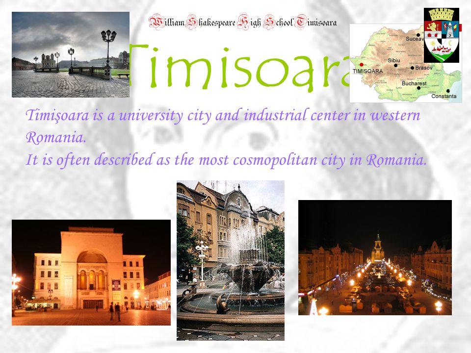 William Shakespeare High School Timisoara Timisoara Timişoara is a university city and industrial center in western Romania.