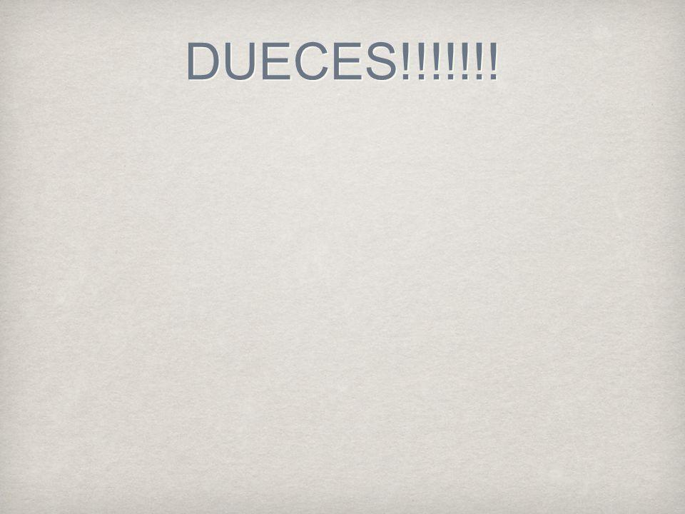 DUECES!!!!!!!