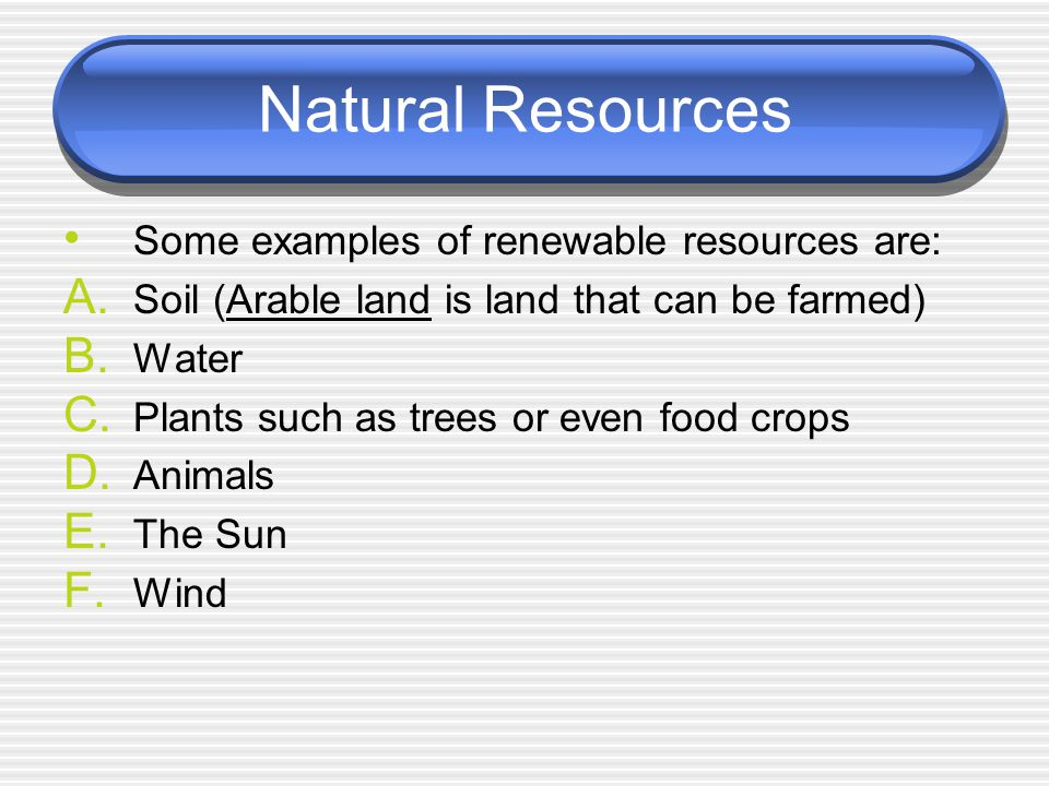 Natural Resources Some examples of nonrenewable resources are: A.