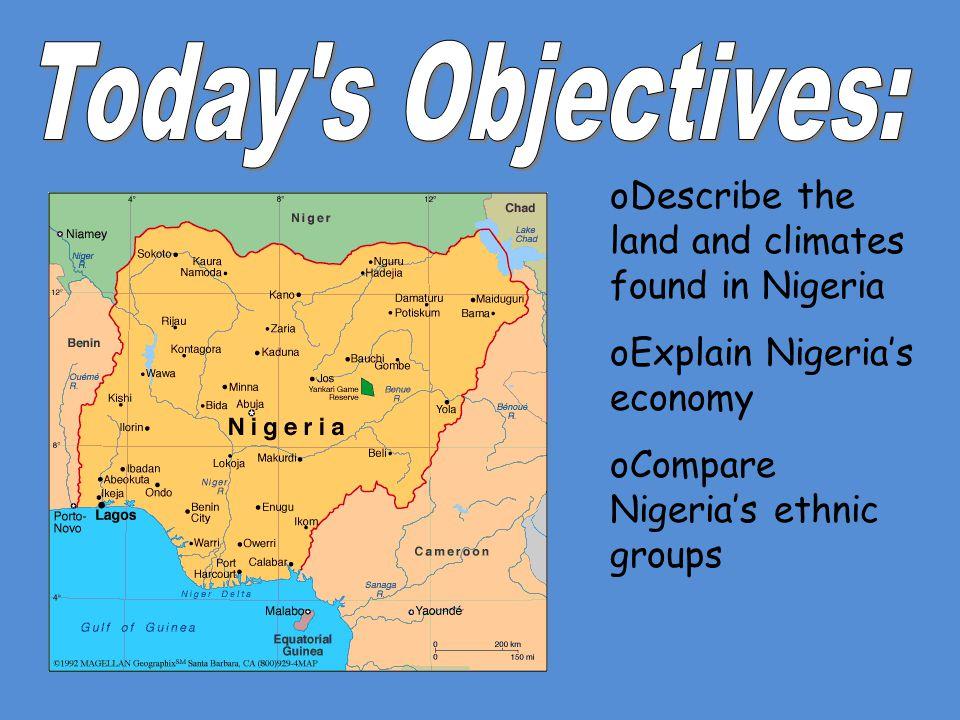 oDescribe the land and climates found in Nigeria oExplain Nigeria's economy oCompare Nigeria's ethnic groups