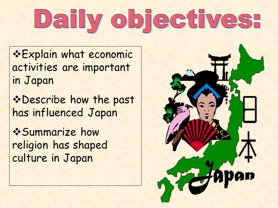  Explain what economic activities are important in Japan  Describe how the past has influenced Japan  Summarize how religion has shaped culture in