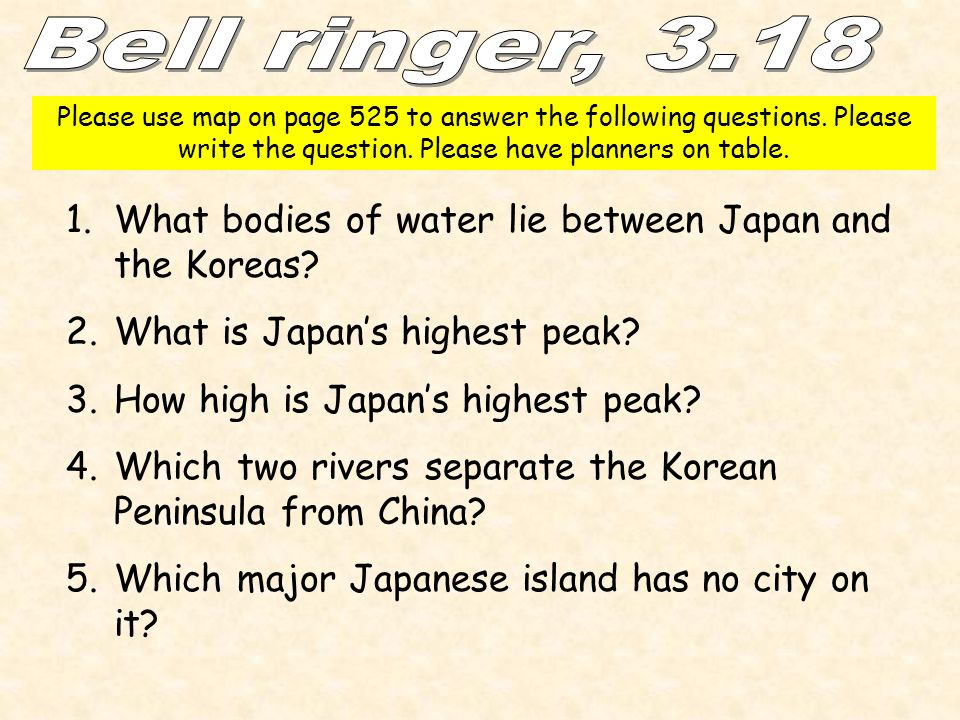 Please use map on page 525 to answer the following questions. Please write the question. Please have planners on table. 1.What bodies of water lie bet