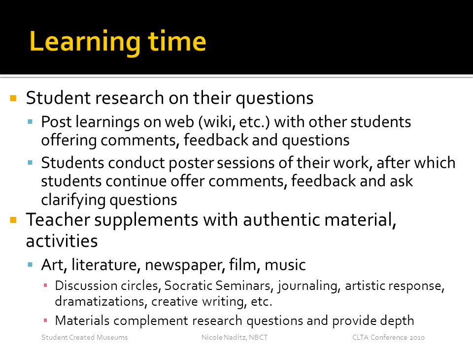 Nicole Naditz, NBCTStudent Created MuseumsCLTA Conference 2010  Student research on their questions  Post learnings on web (wiki, etc.) with other s